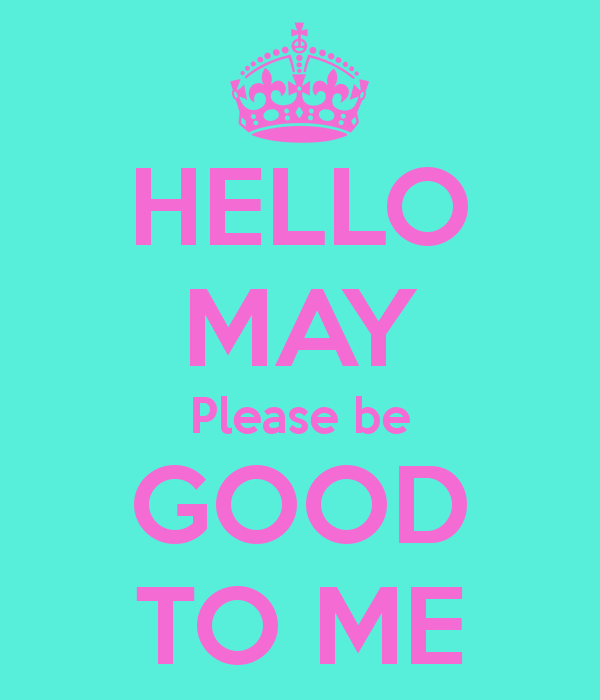 hello-may-please-be-good-to-me
