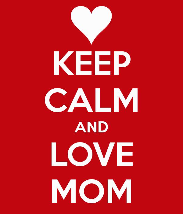 keep-calm-and-love-mom-139