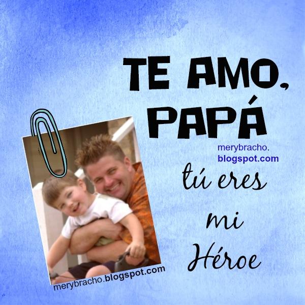 te amo papa eres mi heroe